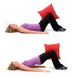 Pillow Squeeze - for the inner thighs & butt... problem areas for most of us.    START: Lie on your back, knees bent, feet flat on the floor with a pillow between the knees.  MOVEMENT: Using your inner thighs, squeeze the pillow, lift your butt and hold for 3 to 5 seconds.  TIP: Keep abs tight.