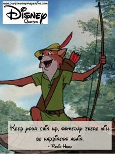 Keep your chin up, someday there will be happiness again. - Robin Hood  Disney Quote 45 #happiness