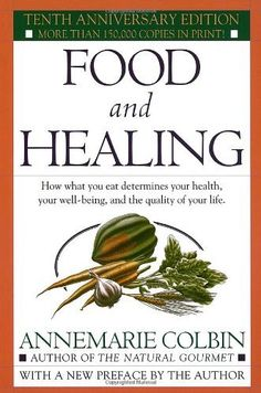 Food and Healing by Annemarie Colbin  Your Health is Your Future!  www.thomaswiderski.com