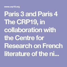 Paris 3 and Paris 4 The CRP19, in collaboration with the Centre for Research on French literature of the nineteenth century the University Paris 4, a doctoral seminar in the nineteenth century. The seminar takes place on Friday in a hall of the Sorbonne or the Research House of Paris 3 and includes the involvement of guest lecturers and PhD students and professors of both universities. This allows doctoral students to meet with specialists in different authors and an overview of current…