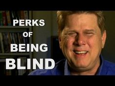 Perks of Being Blind - This guy is hilarious! I love his sense of humor. :) *repinned by wonderbaby.org