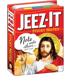 "I actually own these.  At the top of the sticky note it reads, ""Would Jesus do it?"" and gives you a place to check ""Yes"", ""No"", ""Maybe"" or ""Hell No"".  At the bottom of the note it says ""Would I do it?"" with boxes to check ""Yes"", ""No"" or ""God Knows"".   A gift from my sister.  God has a sense of humor right?  Right?"