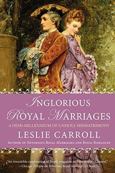 Inglorious Royal Marriages: A Demi-Millennium of Unholy Mismatrimony by Leslie Carroll http://smile.amazon.com/dp/0451416767/ref=cm_sw_r_pi_dp_CvsXub1ZB2XP2