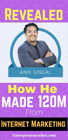 Anik A Famous Internet Marketer Revealed His Secrets Of Making More Than 120000000 From