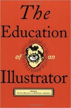 The Education of an Illustrator: Marshall Arisman, Steven Heller: 9781581150759: Amazon.com: Books