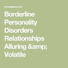 Borderline Personality Disorders Relationships Alluring & Volatile