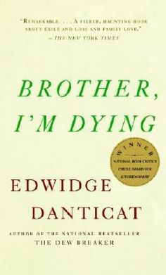 2016 & 2017 Big Read || Edwidge Danticat's Brother I'm Dying explores the contrasting lives of her uncle in Haiti and her father in America.