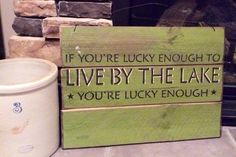 If You're Lucky Enough to Live by The Lake - Painted Wood Sign - Green with Black Lettering