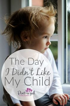 I finally confided in my husband the truth --- I didn't like my child. This is what he did... @Pint-sized Treasures