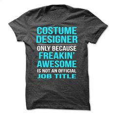 Costume Designer T Shirt, Hoodie, Sweatshirts - design your own shirt #tee #fashion