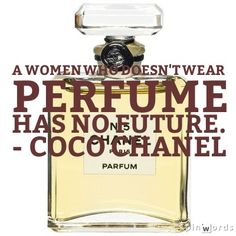 A women who doesn't wear perfume has no future. - Coco Chanel