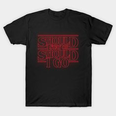 """Stranger Things T-Shirt by RetroReview. """"SHOULD I STAY OR SHOULD I GO"""" is a…"""