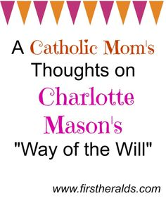 "Kim Cameron-Smith examines Charlotte Mason's ""way of the will"" through the lens of her Catholic faith."
