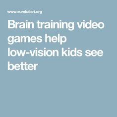 Brain training video games help low-vision kids see better