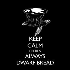 keep calm there's always Dwarf bread based on terry pratchett's discworld books, specifically the witches, granny weatherwax, nanny ogg and magrat garlick in wyrd sisters and witches abroad