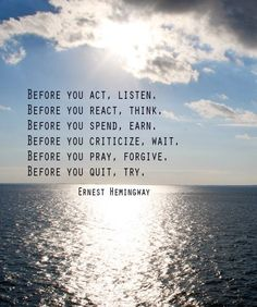 LISTEN, THINK, EARN, WAIT, FORGIVE, TRY    ERNEST HEMINGWAY