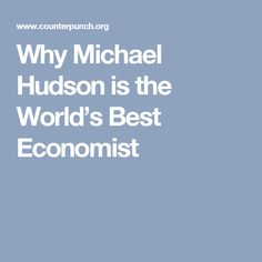 Why Michael Hudson is the World's Best Economist
