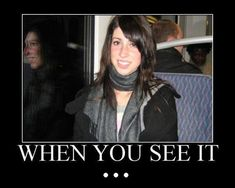 First you won't be able to see it, then you won't be able to un-see it. - #when you see it, #scary, #creepy, #perfectly timed