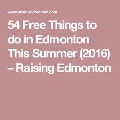 54 Free Things to do in Edmonton This Summer (2016) – Raising Edmonton