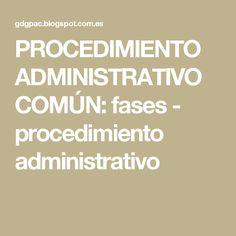 PROCEDIMIENTO ADMINISTRATIVO COMÚN: fases - procedimiento administrativo