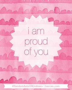 I am proud of you ....
