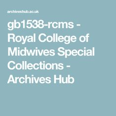 gb1538-rcms - Royal College of Midwives Special Collections - Archives Hub
