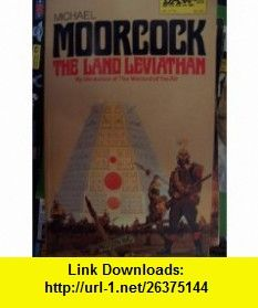 The Land Leviathan (9780879977740) Michael Moorcock , ISBN-10: 0879977744  , ISBN-13: 978-0879977740 ,  , tutorials , pdf , ebook , torrent , downloads , rapidshare , filesonic , hotfile , megaupload , fileserve