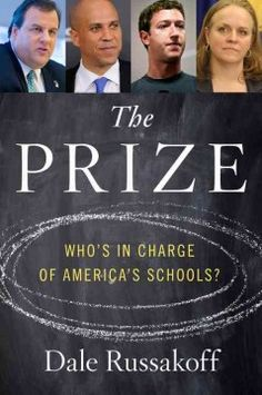 The prize : who's in charge of America's schools? by Dale Russakoff. A behind-the-scenes account of the high-stakes race to reform Newark's failing schools draws on inside access to such figures as Mark Zuckerberg, Cory Booker and Chris Christie to offer insight into the initiative's obstacles, detractors and economic realities.