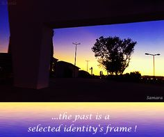 ...the #past is a selected #identity's frame !