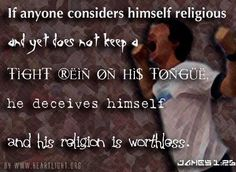 Inspirational illustration of James 1:26 -- f anyone considers himself religious and yet does not keep a tight rein on his tongue, he deceives himself and his religion is worthless.