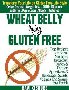 WHEAT BELLY TRYING GLUTEN FREE: Top Gluten Free Recipes for Breakfast Lunch & dinner, Appetizers Beverages, Salads, Veggies & Soups and Bread Machine for Wheat Allergy and Celiac Disease by Ravi Kishore, http://www.amazon.com/gp/product/B00AOP6SMU/ref=cm_sw_r_pi_alp_30X1qb17NXG7H