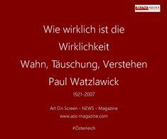 Wie wirklich ist die Wirklichkeit ? Paul Watzlawick war ein österreichisch-amerikanischer Kommunikationswissenschaftler, Psychotherapeut, Soziologe, Philosoph und Autor. Seine Arbeiten hatten Einfluss auf die Familientherapie...