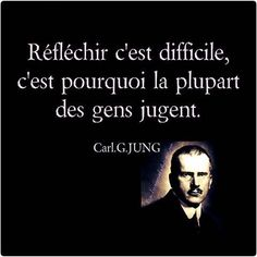 """""""Recovery in French, Carry the Message,"""" Carl Jung. Translation: """"Thinking is hard; that's why most people judge. Carl Jung, Words Quotes, Life Quotes, Favorite Quotes, Best Quotes, Quote Citation, French Quotes, Positive Attitude, Mantra"""