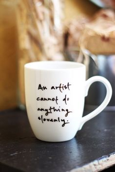 An artist cannot do anything slovenly -Jane Austen