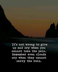Its not wrong to give up and cry..