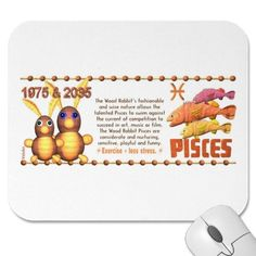 ValxArt Zodiac wood rabbit born Pisces 1975 2035 Mouse Pad   by valxart.com for $11.45 Valxart has many Zodiac designs including 12 zodiac, 12 zodiac cusp , 60 years of chinese zodiac , and 780 designs for 60 years of Chinese year zodiac combined with 12 zodiac designs with horoscope forecast . If you do not see the product, year or zodiac sign desired, contact Valxart at info@valx.us for links to desired products