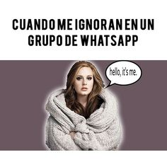 Cuando me ignoran en un grupo de WhatsApp: