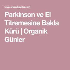 Parkinson ve El Titremesine Bakla Kürü   Organik Günler