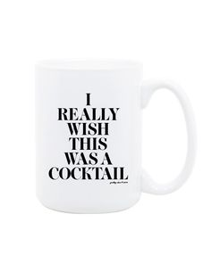 I Really Wish This Was A Cocktail Mug