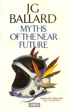 Myths of the Near Future by J G Ballard