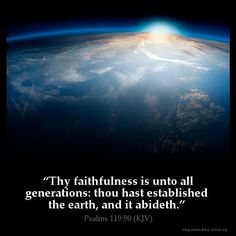 """Thy faithfulness is unto all generations: thou hast established the earth, and it abideth"" (Psalm 119:90). #KWMinistries"