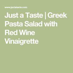 Just a Taste | Greek Pasta Salad with Red Wine Vinaigrette