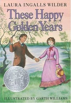 These Happy Golden Years - Laura Ingalls Wilder - Little House #8
