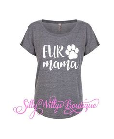 Fur Mama shirt, Dog mama shirt, dog mom shirt, by SillyWillysBoutique on Etsy https://www.etsy.com/listing/476494752/fur-mama-shirt-dog-mama-shirt-dog-mom