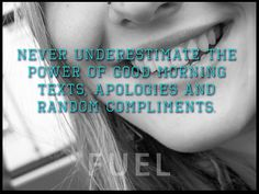 Great Advice #251: Never underestimate the power of good morning texts, apologies and random compliments.