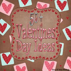 50+ Valentine's Day Ideas from Mama of Many Blessings