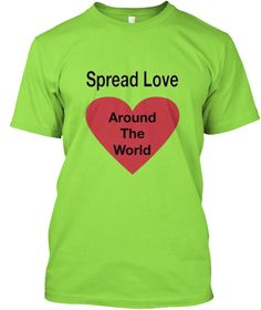Spread Love Around The World Lime T-Shirt Front