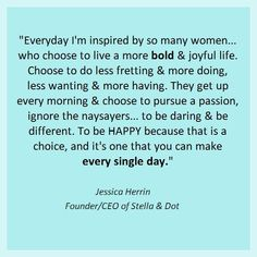 Stella & Dot's founder and CEO Jessica Herrin is truly an inspiration. Where she goes, I'll follow.