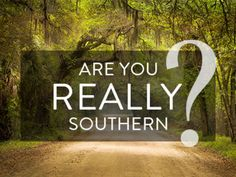 Are You REALLY Southern?