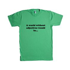 A World Without Adjectives Would Be Teacher Teachers School Students English Educate Education Reading Writing SGAL9 Unisex T Shirt